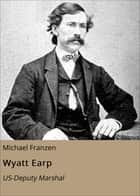 Wyatt Earp - US-Deputy Marshal ebook by Michael Franzen