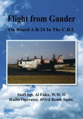Flight from Gander - On Board A B-24 In The C.B.I. ebook by Albert Fales