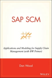 SAP SCM - Applications and Modeling for Supply Chain Management (with BW Primer) ebook by Dan Wood