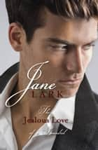 The Jealous Love of a Scoundrel and The Persuasive Love of a Libertine ebook by Jane Lark