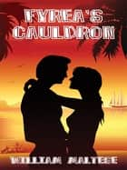 Fyrea's Cauldron: A Romance Novel ebook by William Maltese