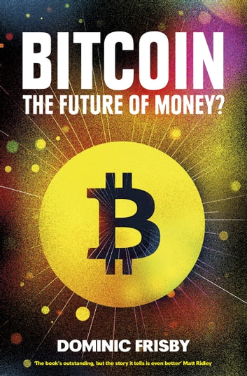 Bitcoin - The Future of Money? ebook by Dominic Frisby