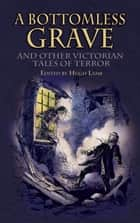 A Bottomless Grave - and Other Victorian Tales of Terror ebook by Hugh Lamb