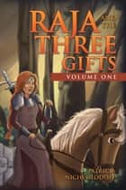Raja and the Three Gifts - Volume One ebook by Patricia Nichvolodoff
