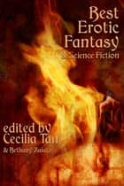 Best Erotic Fantasy - and Science Fiction ebook by Cecilia Tan, Bethany Zaiatz, Allison Lonsdale