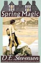 Spring Magic ebook by D.E. Stevenson, Alexander McCall Smith