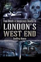 Foul Deeds & Suspicious Deaths in London's West End ebook by Geoffrey Howse