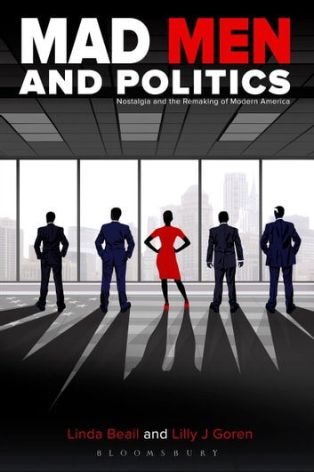 Mad Men and Politics - Nostalgia and the Remaking of Modern America eBook by