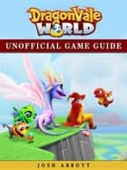 Dragonvale World Game Guide Unofficial ebook by Josh Abbott