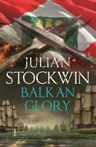 Balkan Glory - Thomas Kydd 23 ebook by Julian Stockwin