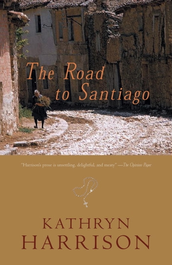 The Road to Santiago eBook by Kathryn Harrison