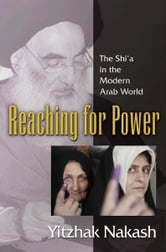 Reaching for Power - The Shi'a in the Modern Arab World ebook by Yitzhak Nakash