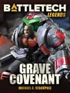 BattleTech Legends: Grave Covenant - (Twilight of the Clans, #2) ebook by Michael A. Stackpole