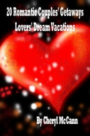 20 Romantic Couples Getaways, Lovers' Dream Vacations ebook by Cheryl McCann