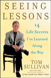 Seeing Lessons - 14 Life Secrets I've Learned Along the Way ebook by Tom Sullivan