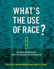 What's the Use of Race? Modern Governance and the Biology of Difference ebook by Ian Whitmarsh, David S. Jones