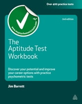 The Aptitude Test Workbook: Discover Your Potential and Improve Your Career Options with Practice Psychometric Tests - Discover Your Potential and Improve Your Career Options with Practice Psychometric Tests ebook by Jim Barrett