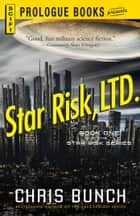 Star Risk, LTD. - Book One of the Star Risk Series ebook by Chris Bunch