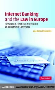 Internet Banking and the Law in Europe: Regulation, Financial Integration and Electronic Commerce ebook by Gkoutzinis, Apostolos Ath