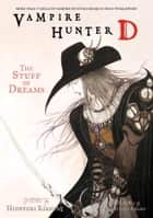 Vampire Hunter D Volume 5: The Stuff of Dreams ebook by Hideyuki Kikuchi, Yoshitaka Amano