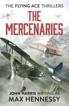 The Mercenaries ebook by Max Hennessy