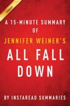 All Fall Down by Jennifer Weiner - A 15-minute Instaread Summary ebook by Instaread Summaries