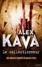 Le collectionneur - Une enquête de Maggie O'Dell ebook by Alex Kava