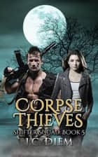 Corpse Thieves - Shifter Squad, #5 ebook by J.C. Diem