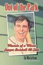Out of the Park - Memoir of a Minor League Baseball All-Star ebook by