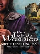 Her Irish Warrior ebook by Michelle Willingham