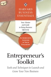 Entrepreneur's Toolkit - Tools and Techniques to Launch and Grow Your New Business ebook by Harvard Business School Press