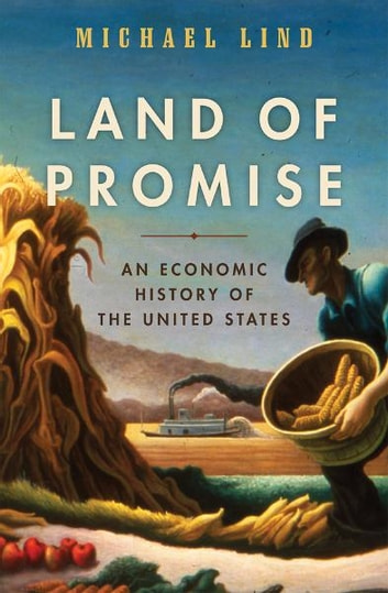 Land of Promise - An Economic History of the United States eBook by Michael Lind