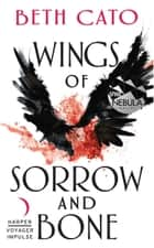 Wings of Sorrow and Bone - A Clockwork Dagger Novella ebook by Beth Cato