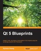 Qt 5 Blueprints ebook by Symeon Huang