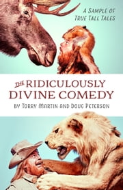 The Ridiculously Divine Comedy - A Sample of True Tall Tales ebook by Torry Martin, Doug Peterson