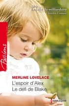 L'espoir d'Alex - Le défi de Blake - T 1&2 - Le bébé du milliardaire ebook by Merline Lovelace