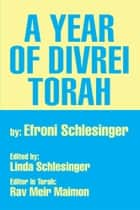 A Year of Divrei Torah ebook by Efroni Schlesinger