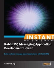 Instant RabbitMQ Messaging Application Development How-to ebook by Andrew Keig