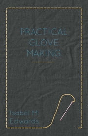 Practical Glove Making ebook by Isabel M. Edwards