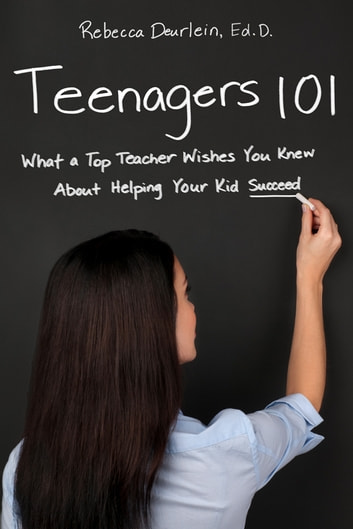 Teenagers 101 - What a Top Teacher Wishes You Knew About Helping Your Kid Succeed ebook by Rebecca Deurlein