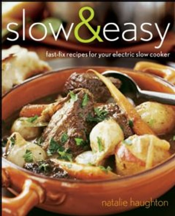 Slow & Easy - Fast-Fix Recipes for Your Electric Slow Cooker ebook by Natalie Haughton