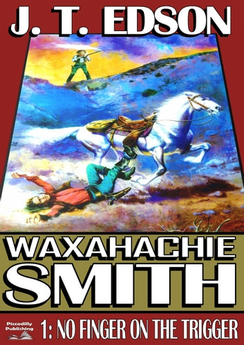 Waxahachie Smith 1: No Finger on the Trigger ebook by J.T. Edson