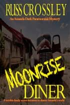 Moonrise Diner - An Amanda Dark Paranormal Mystery ebook by Russ Crossley