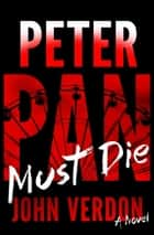 Peter Pan Must Die (Dave Gurney, No. 4) ebook by John Verdon