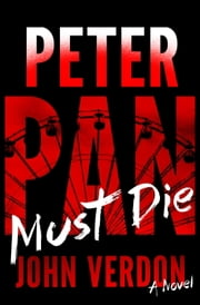 Peter Pan Must Die (Dave Gurney, No. 4) - A Novel ebook by John Verdon