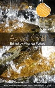 Aztec Gold - A collection of five erotic stories ebook by Charybdis Childe,Elizabeth Cage,Landon Dixon,Jim Baker,Garrett Calcaterra,Miranda Forbes