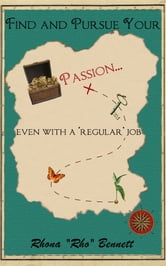 "Find and Pursue Your Passion - ... even with a 'regular' job ebook by Rhona ""Rho"" Bennett"