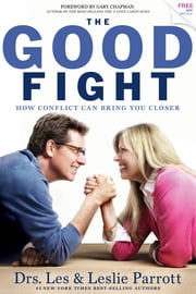 The Good Fight - How Conflict Can Bring You Closer ebook by Drs. Les & Leslie Parrott