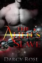 The Alien's Slave ebook by Darcy Rose
