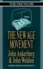 The Facts on the New Age Movement ebook by John Ankerberg, John G. Weldon